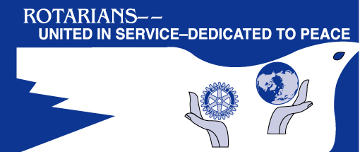 Rotarians – United in Service – Dedicated to Peace
